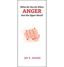 P&R Publishing (Presbyterian and Reformed) What Do You Do When Anger Gets The Upper Hand?