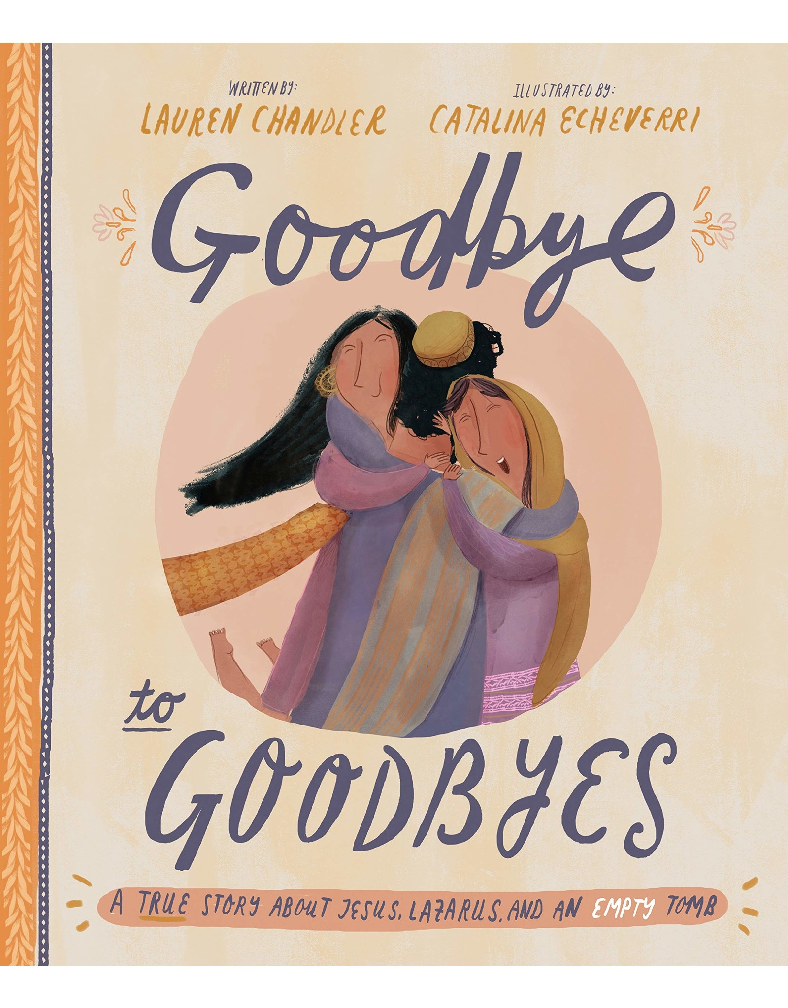 The Good Book Company Goodbye to Goodbyes: A True Story About Jesus, Lazurus, and an Empty Tomb