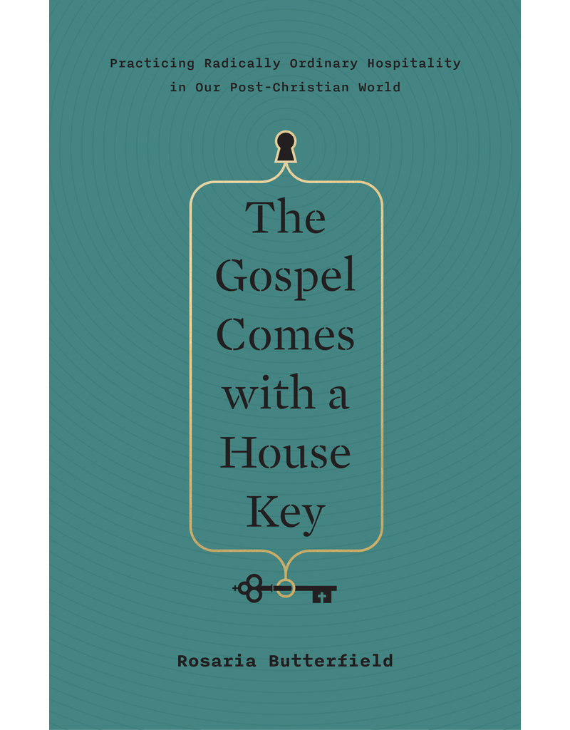 Crossway / Good News The Gospel Comes with a House Key: Practicing Radically Ordinary Hospitality in Our Post-Christian World