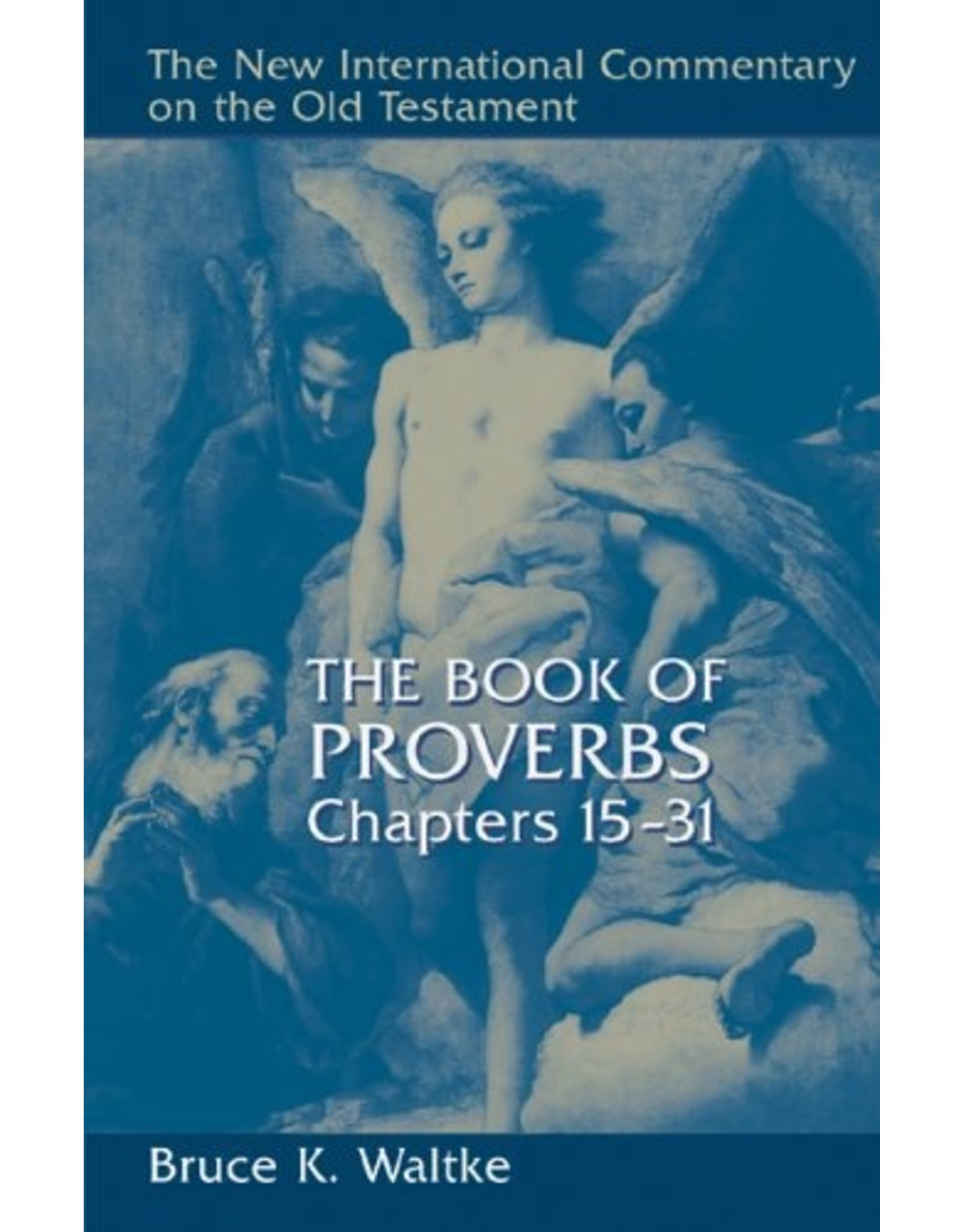 Wm. B. Eerdmans New International Commentary on the Old Testament: The Book of Proverbs, Chapters 15-31