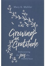 The Good Book Company Growing in Gratitude: Rediscovering the Joy of a Thankful Heart