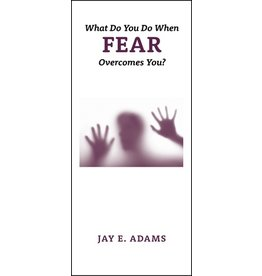 P&R Publishing (Presbyterian and Reformed) What Do You Do When Fear Overcomes You?