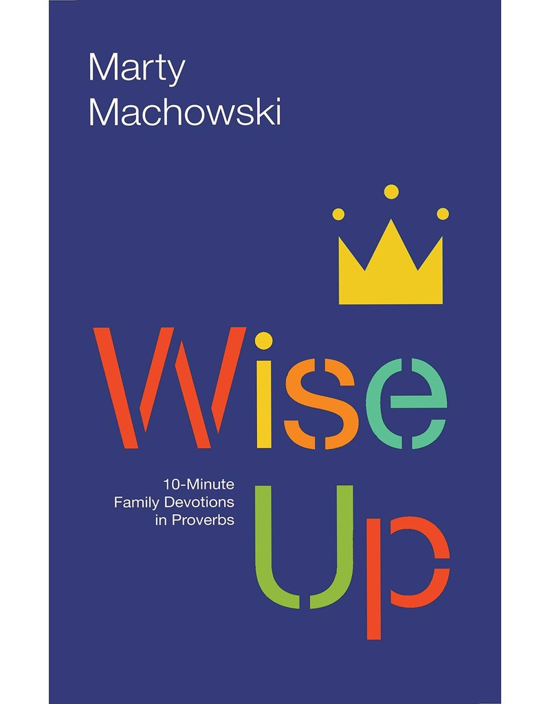 New Growth Press Wise Up: Ten-Minute Family Devotions in Proverbs