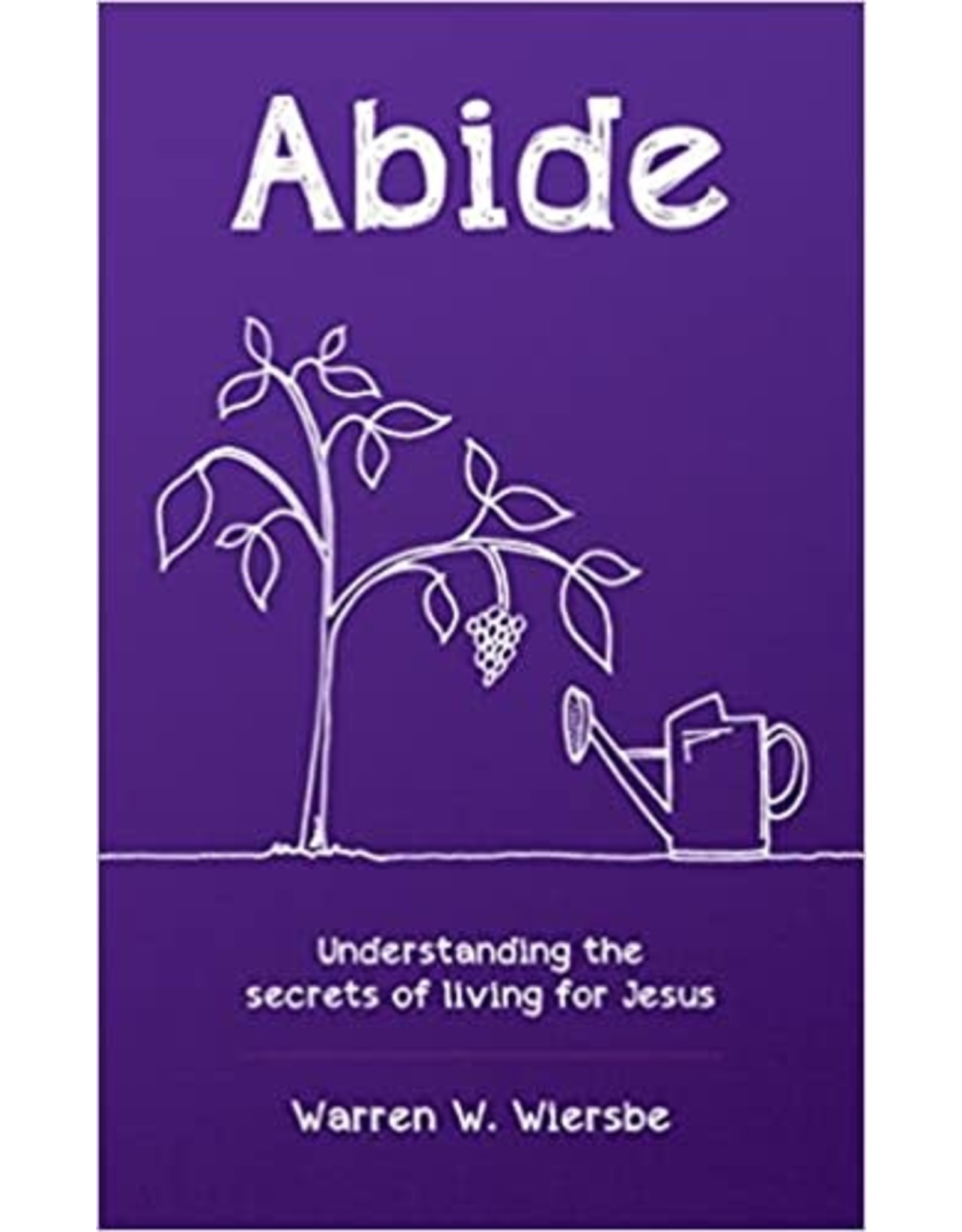 10ofThose / 10 Publishing Abide: Understanding the secrets of living for Jesus
