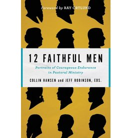 Baker Publishing Group / Bethany 12 Faithful Men: Portraits of Courageous Endurance in Pastoral Ministry
