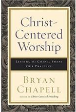 Baker Publishing Group / Bethany Christ-Centered Worship:  Letting the Gospel Shape Our Practice (Paperback)