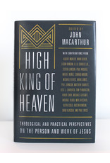 Moody Publishers High King of Heaven: Theological and Practical Perspectives on the Person and Work of Jesus