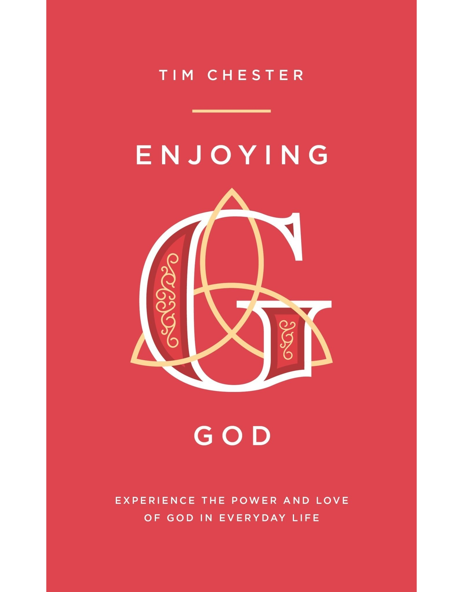 The Good Book Company Enjoying God: Experience the Power and Love of God in Everyday Life