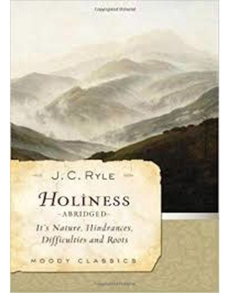 Moody Publishers Holiness: Its Nature, Hindrances, Difficulties and Roots - Ryle (Abridged)