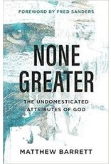 Baker Publishing Group / Bethany None Greater: The Undomesticated Attributes of God