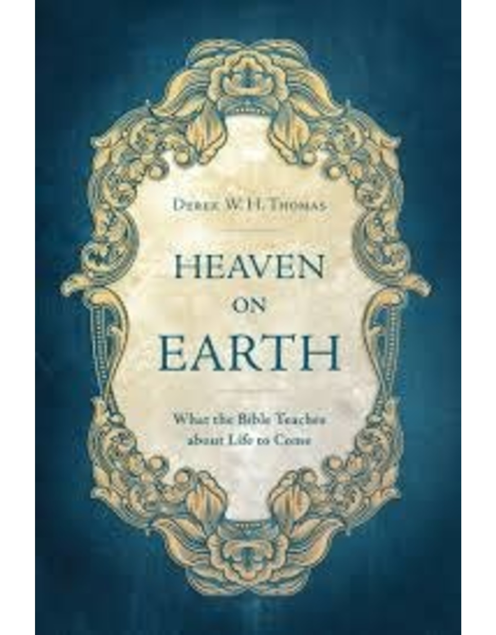 Christian Focus Publications (Atlas) Heaven on Earth: What the Bible Teaches about Life to Come