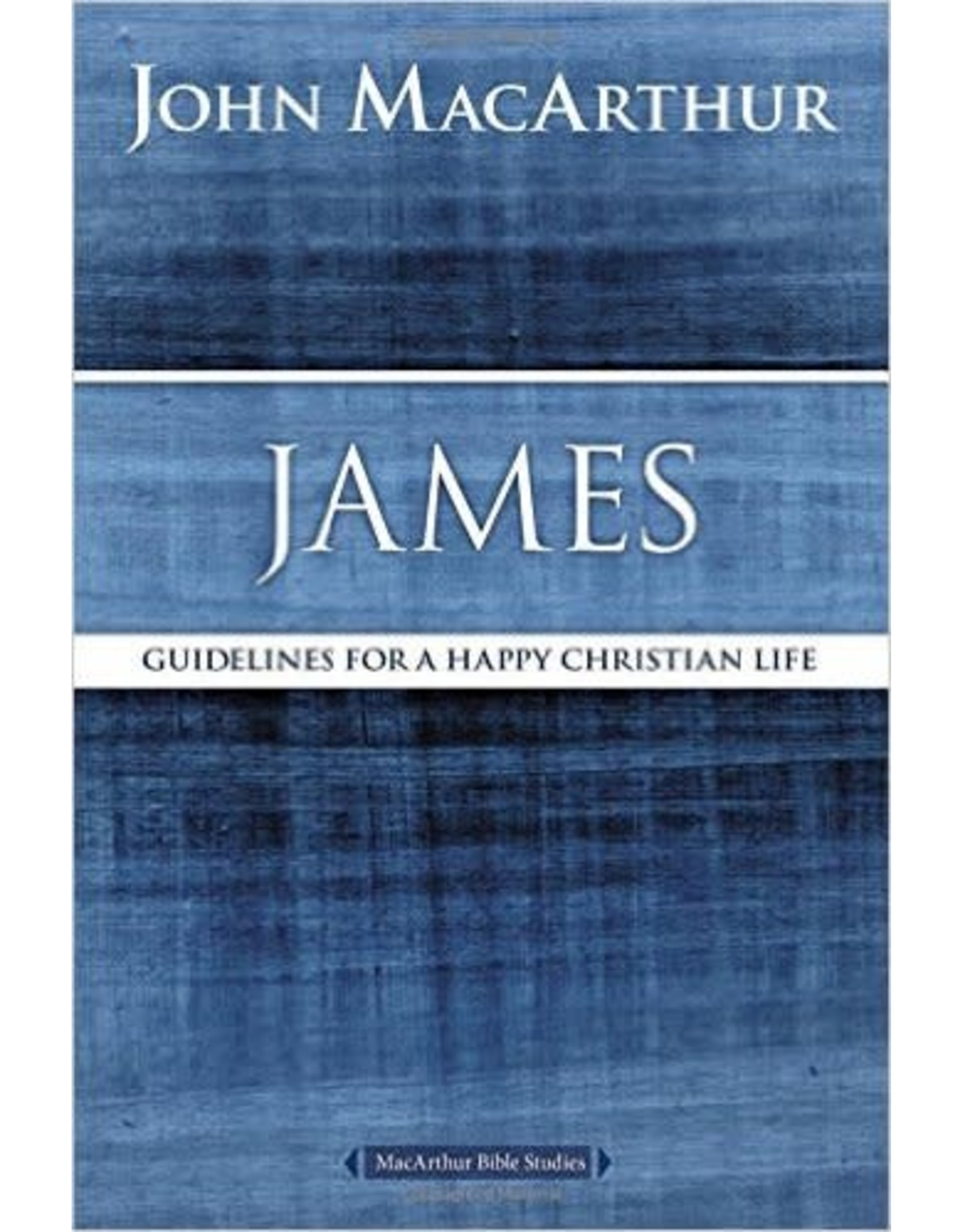 Harper Collins / Thomas Nelson / Zondervan MacArthur Bible Study (MBS) James: Guidelines for a Happy Christian Life