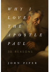 Crossway / Good News Why I Love the Apostle Paul: 30 Reasons