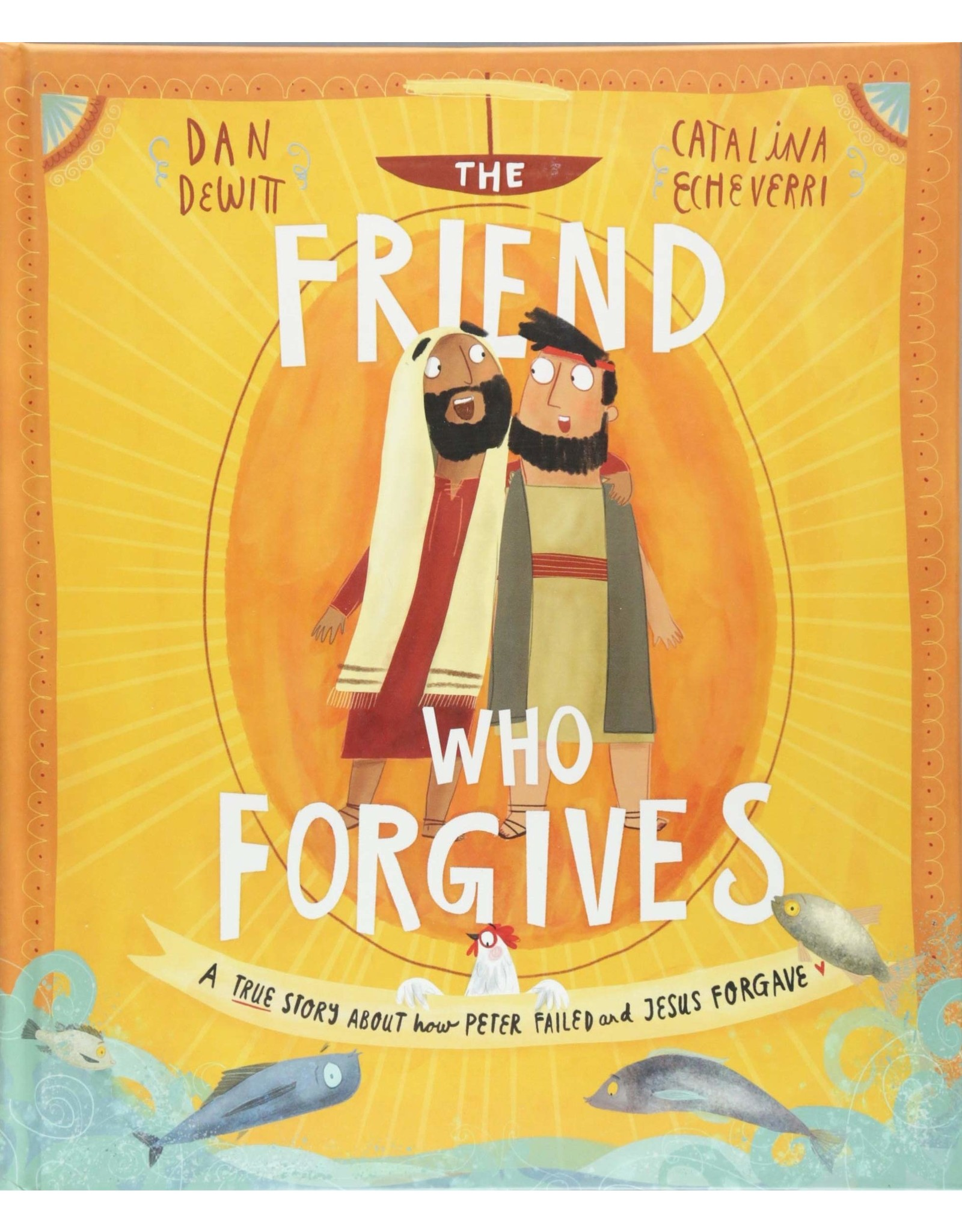 The Good Book Company The Friend Who Forgives: A True Story About How Peter Failed and Jesus Forgave