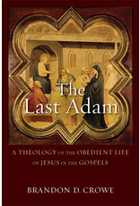Baker Publishing Group / Bethany The Last Adam A Theology of the Obedient Life of Jesus in the Gospels