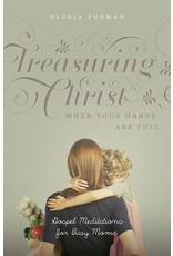 Crossway / Good News Treasuring Christ When Your Hands Are Full: Gospel Meditations for Busy Moms