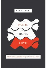 Crossway / Good News Faith. Hope. Love. The Christ-Centered Way to Grow in Grace