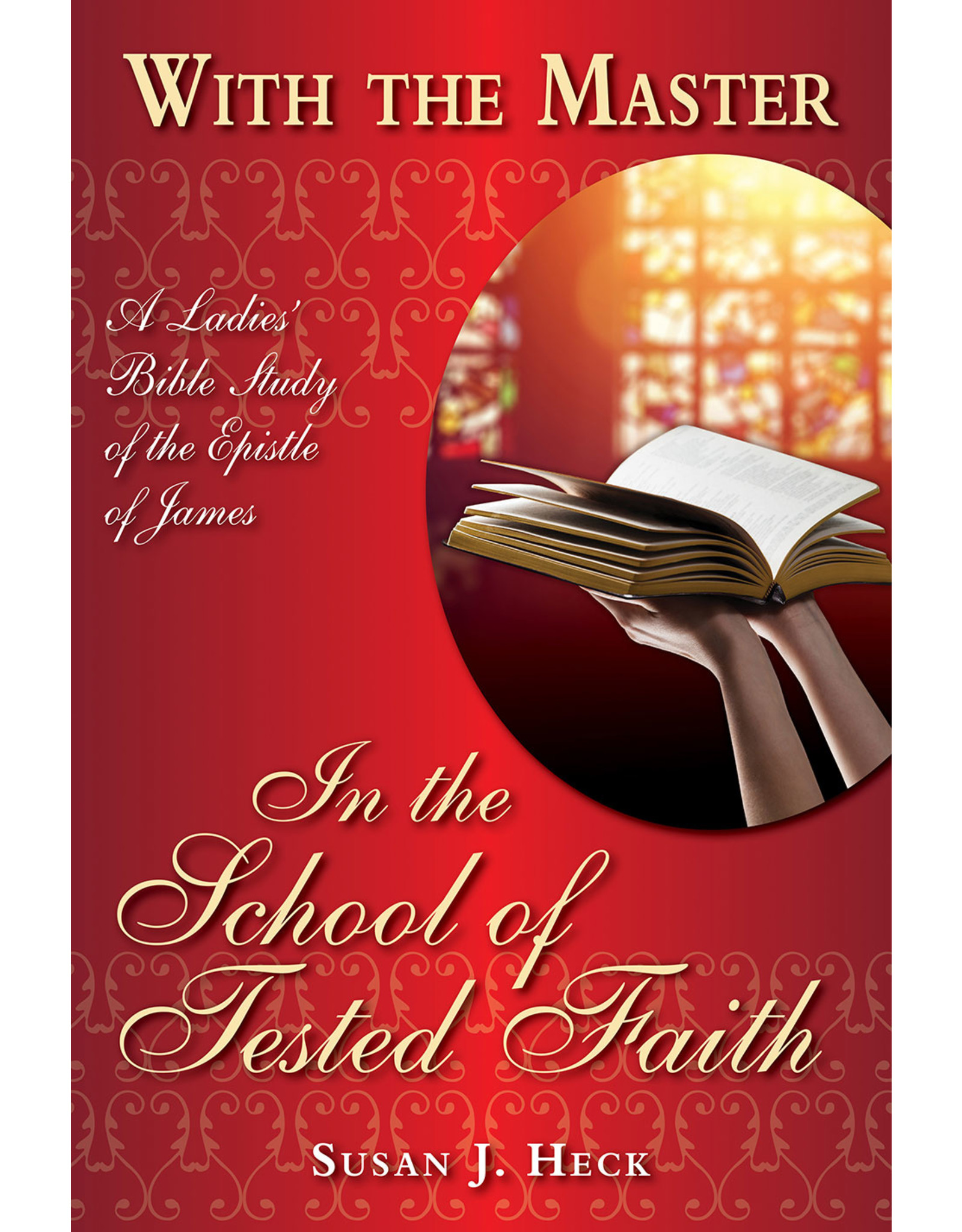 Focus Publishing With the Master in the School of Tested Faith: A Ladies' Bible Study of the Epistle of James