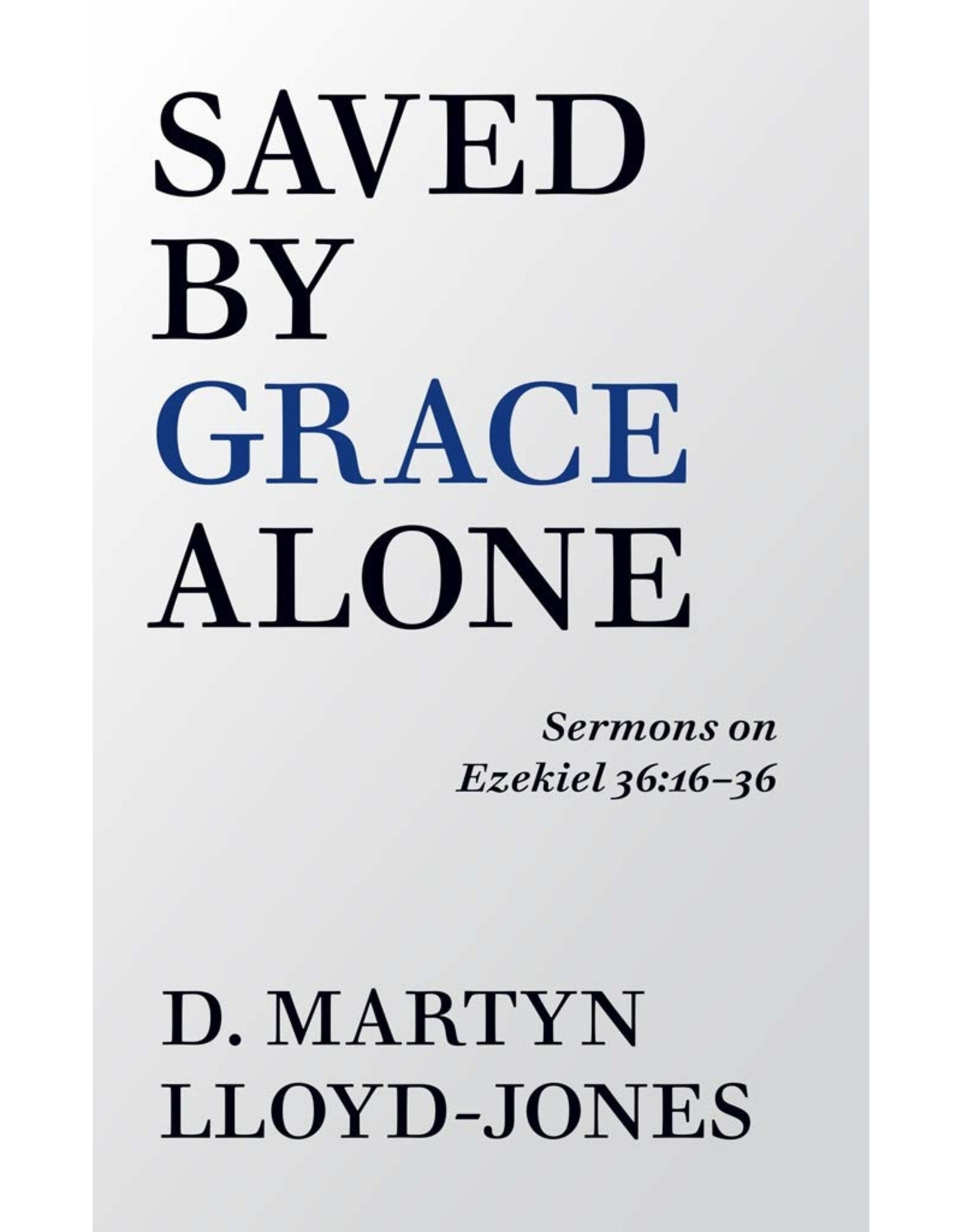 Banner of Truth Saved By Grace Alone - Sermons on Ezekiel 36:16-36