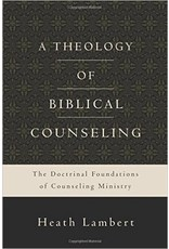 Harper Collins / Thomas Nelson / Zondervan A Theology of Biblical Counseling: The Doctrinal Foundations of Counseling Ministry