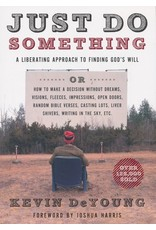 Moody Publishers Just Do Something: A Liberating Approach to Finding God's Will
