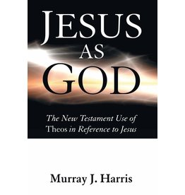 Wipf & Stock Jesus as God: The New Testament Use of Theos in Reference to Jesus