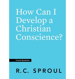 Ligonier / Reformation Trust How Can I Develop a Christian Conscience?  (Crucial Questions)