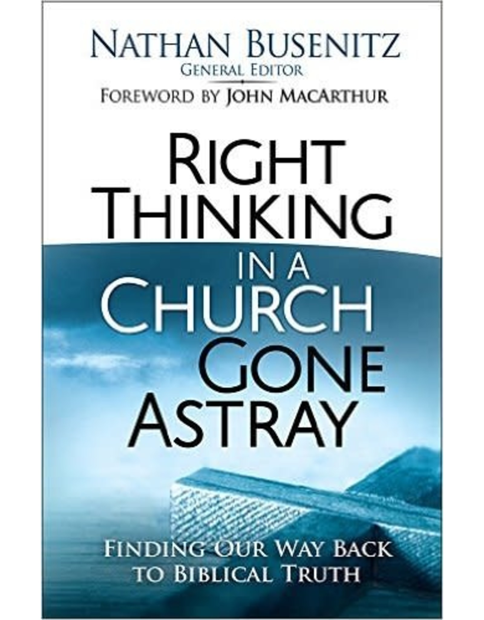 Harvest House Publishers Right Thinking in a Church Gone Astray