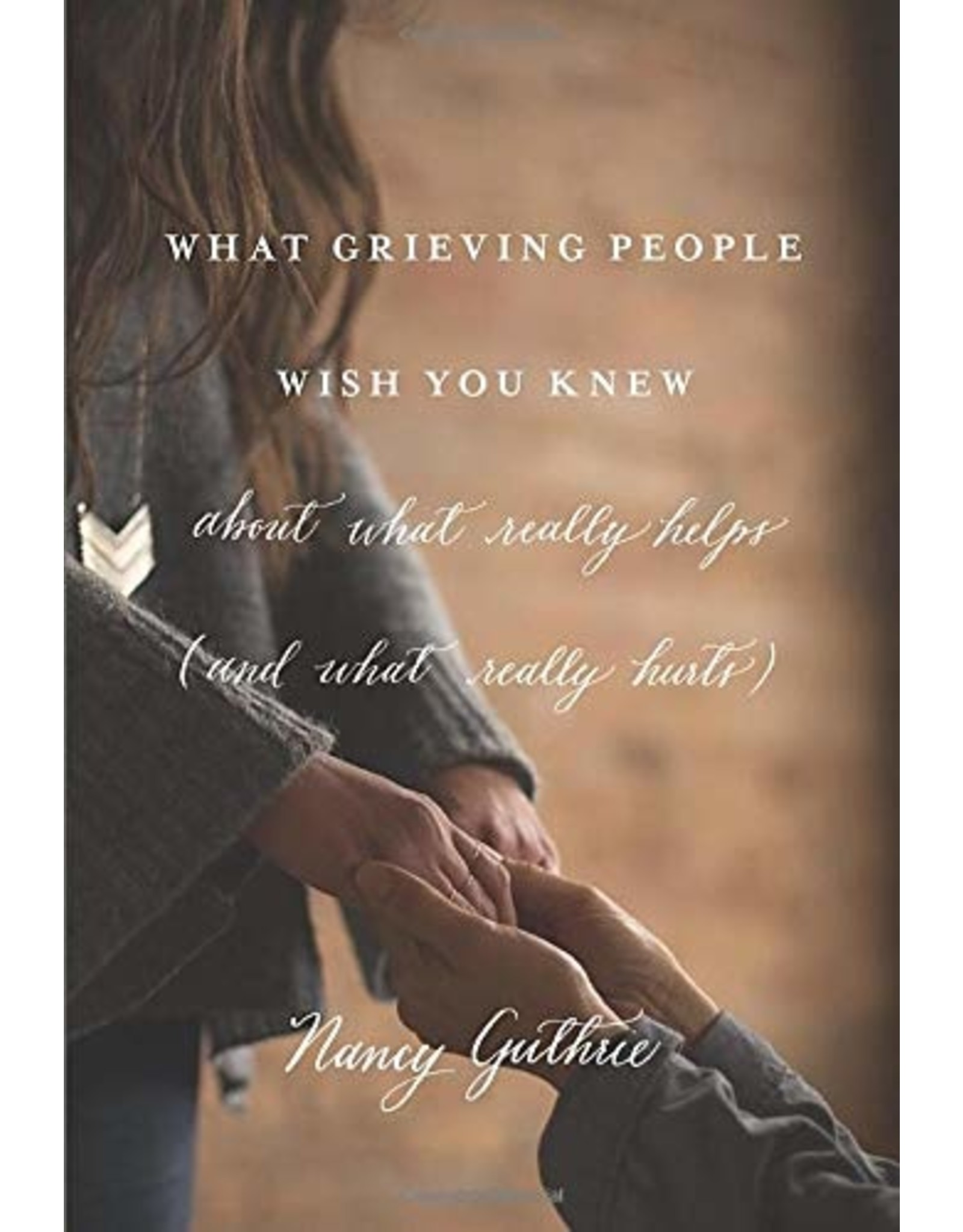 Crossway / Good News What Grieving People Wish You Knew About What