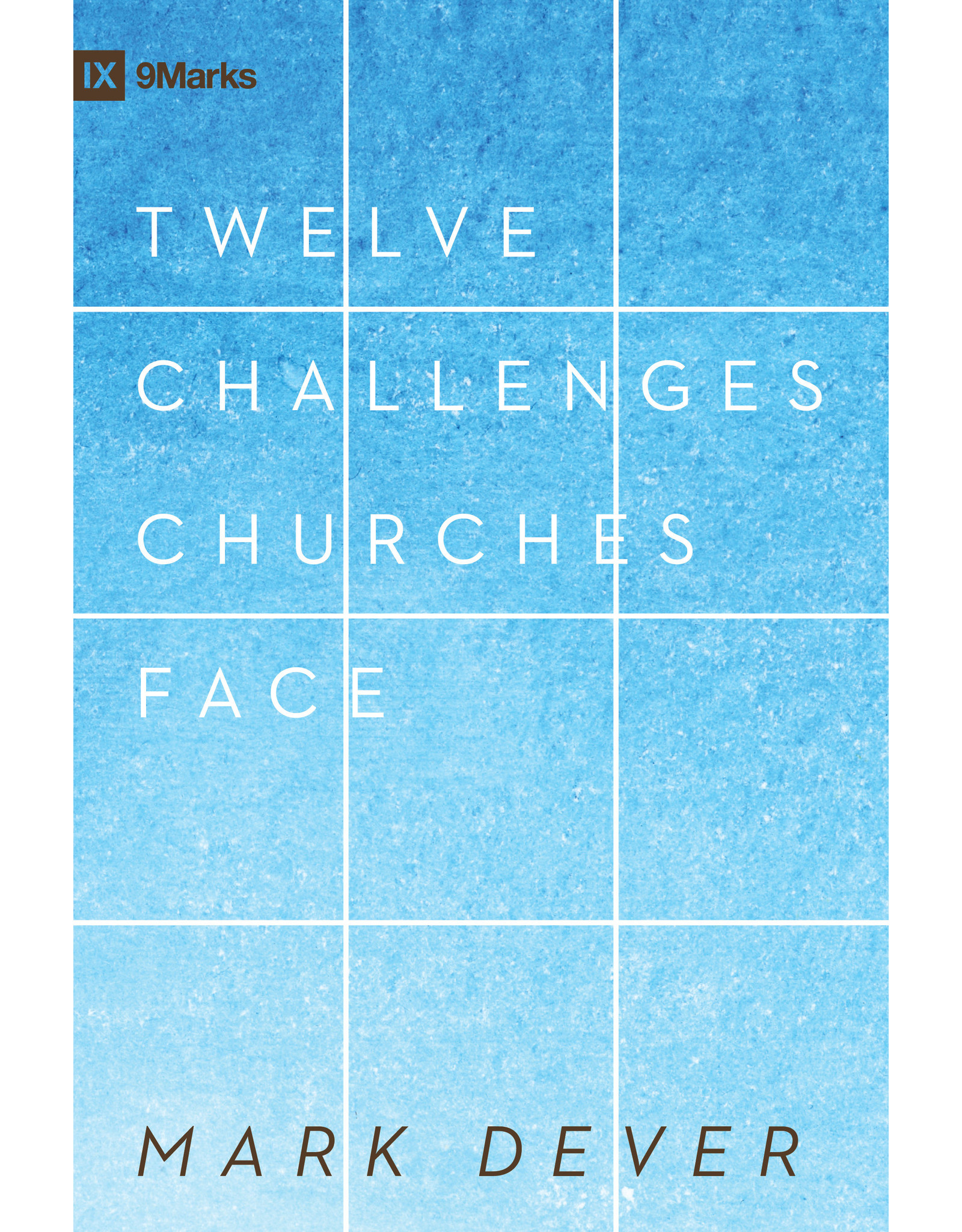 Crossway / Good News Twelve Challenges Churches Face (9Marks)
