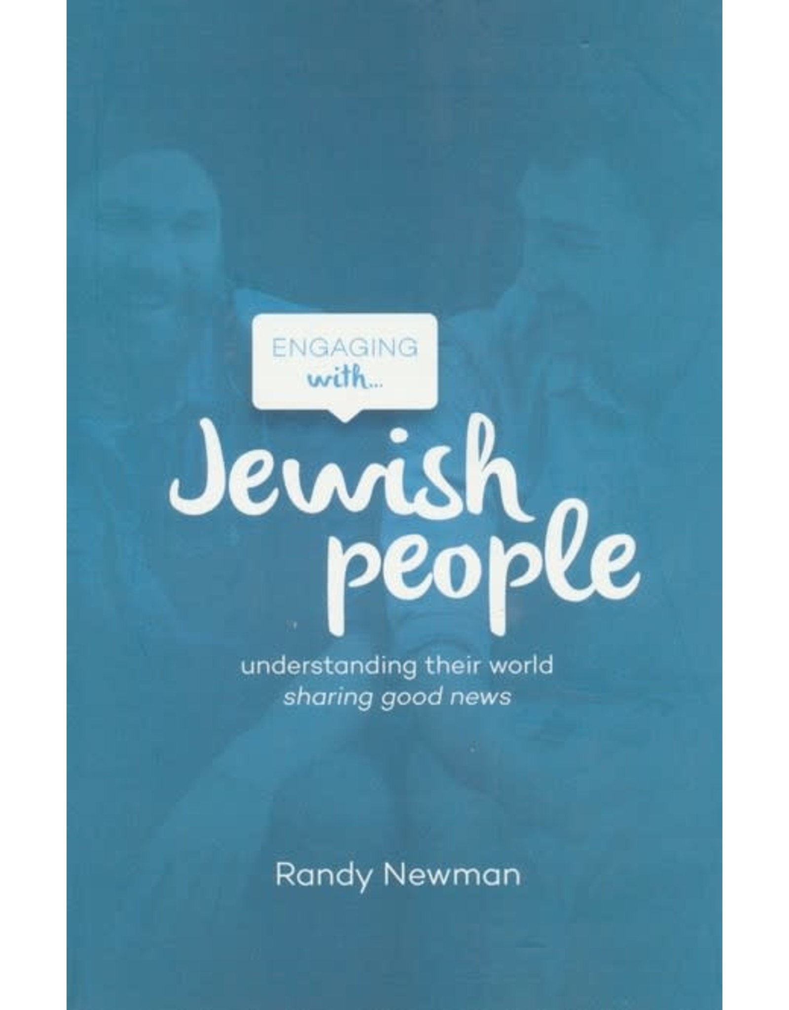 The Good Book Company Engaging with Jewish People: Understanding Their World, Sharing Good News