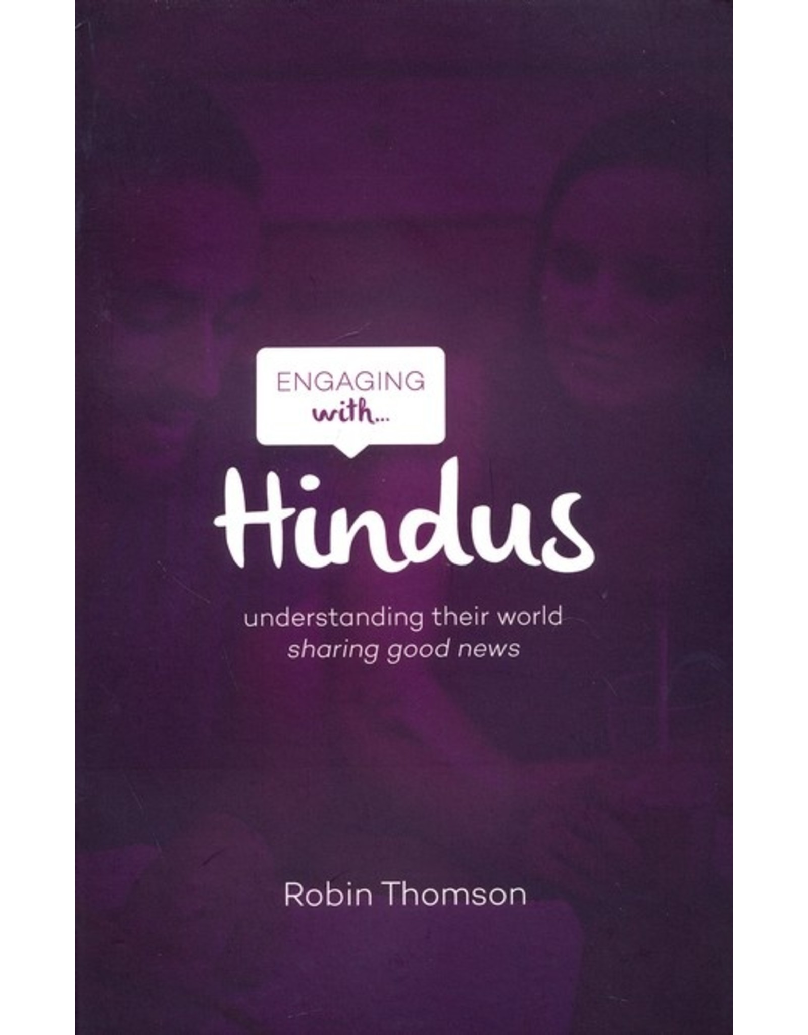 The Good Book Company Engaging with Hindus: Understanding Their World, Sharing Good News