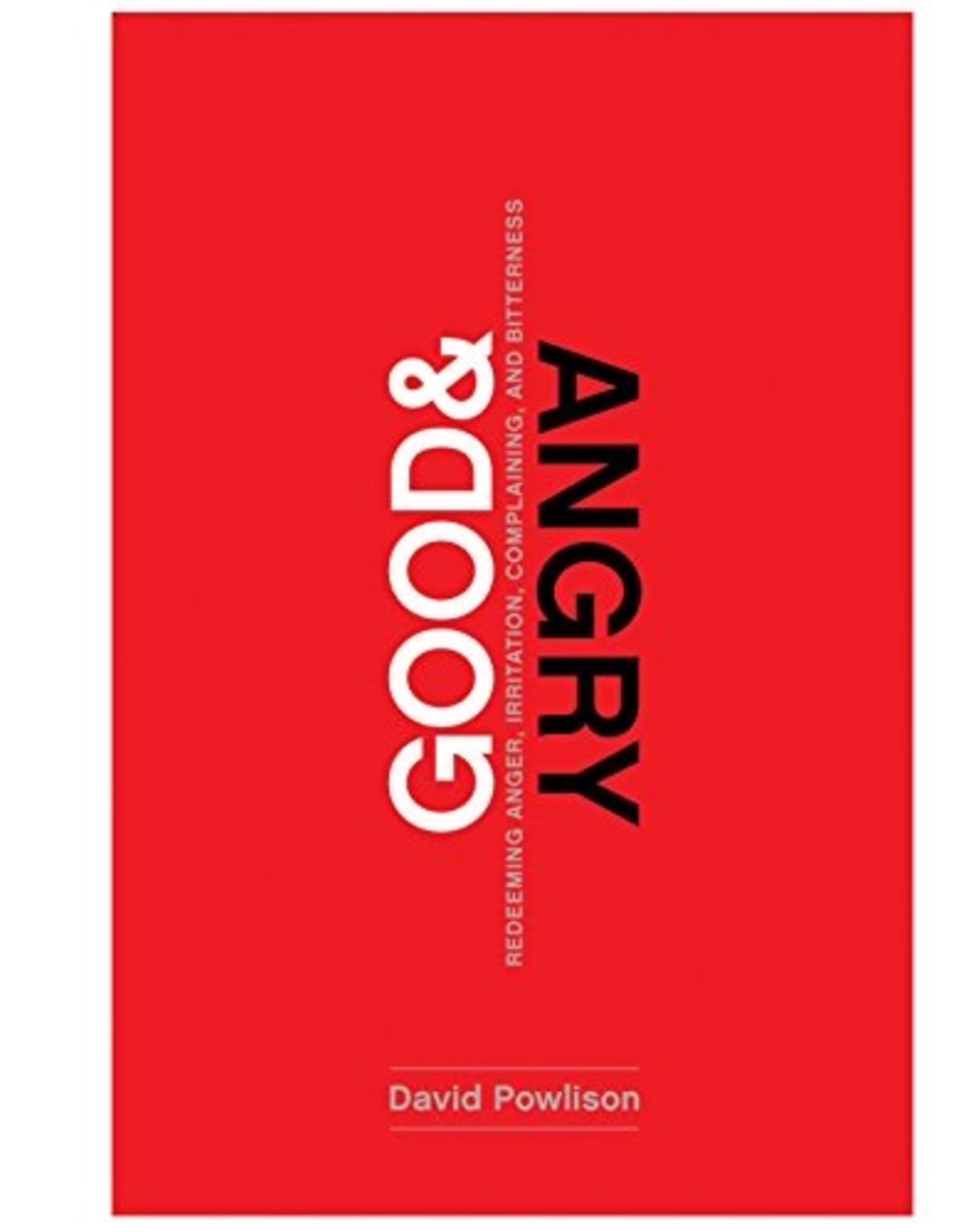 New Growth Press Good and Angry: Redeeming Anger, Irritation, Complaining, and Bitterness