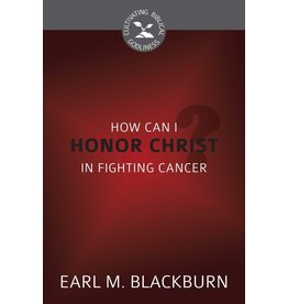 Reformation Heritage Books (RHB) How Can I Honor Christ in Fighting Cancer?