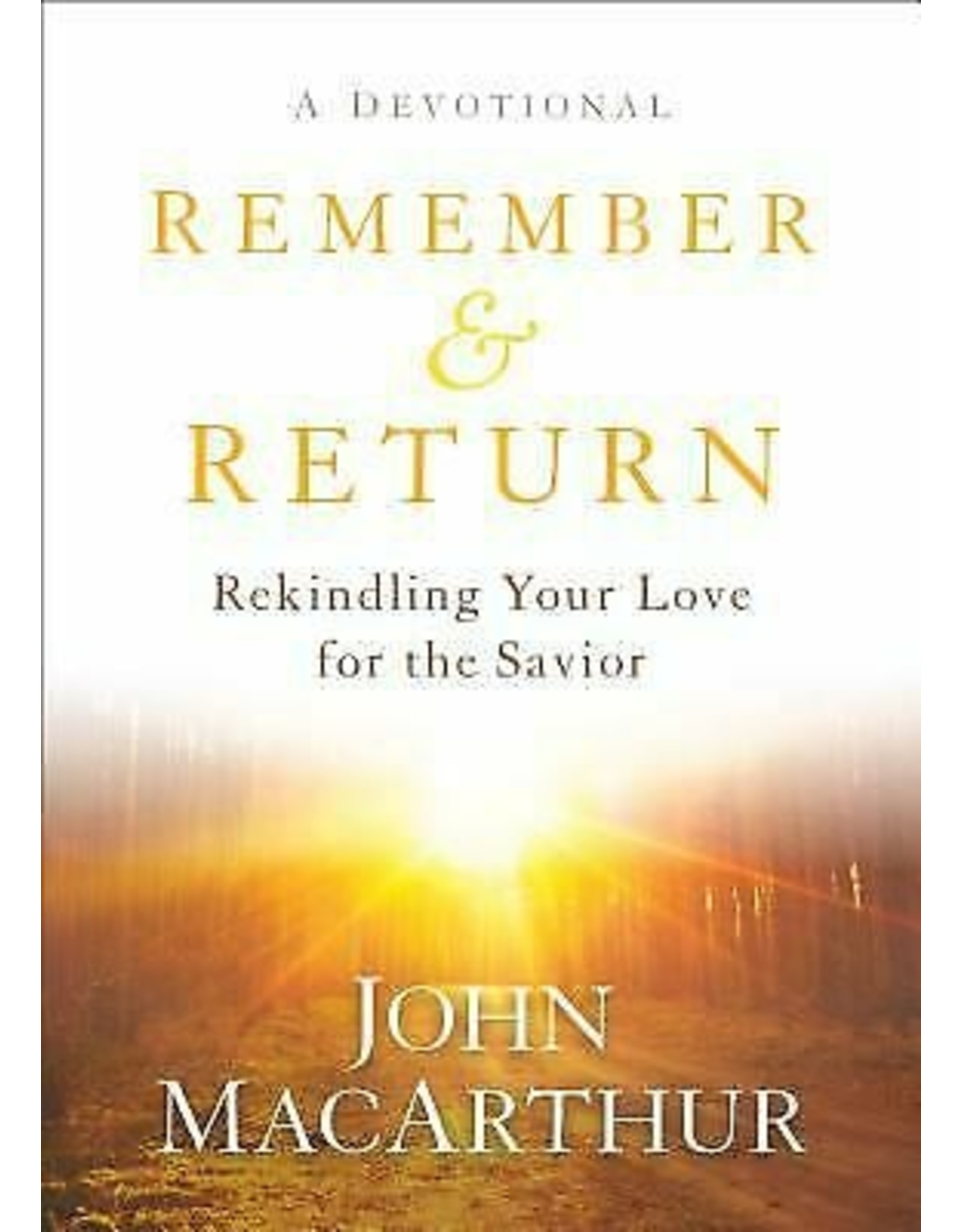 Baker Publishing Group / Bethany Remember and Return: Rekindling Your Love for the Savior