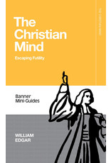 Banner of Truth The Christian Mind: Escaping Futility (Banner Mini-Guides Series)
