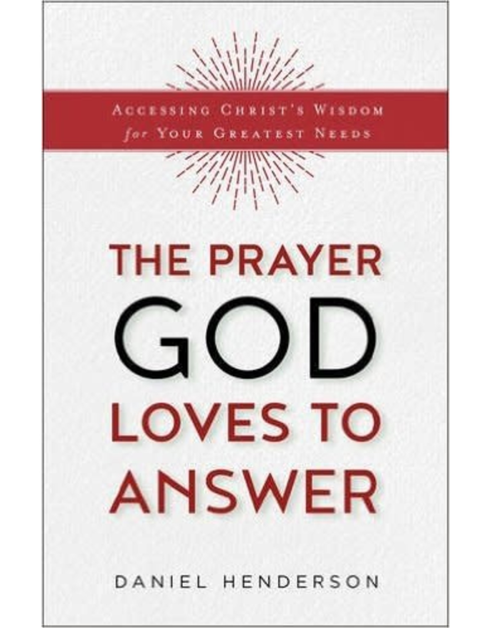 Baker Publishing Group / Bethany The Prayer God Loves To Answer: Accessing Christ's