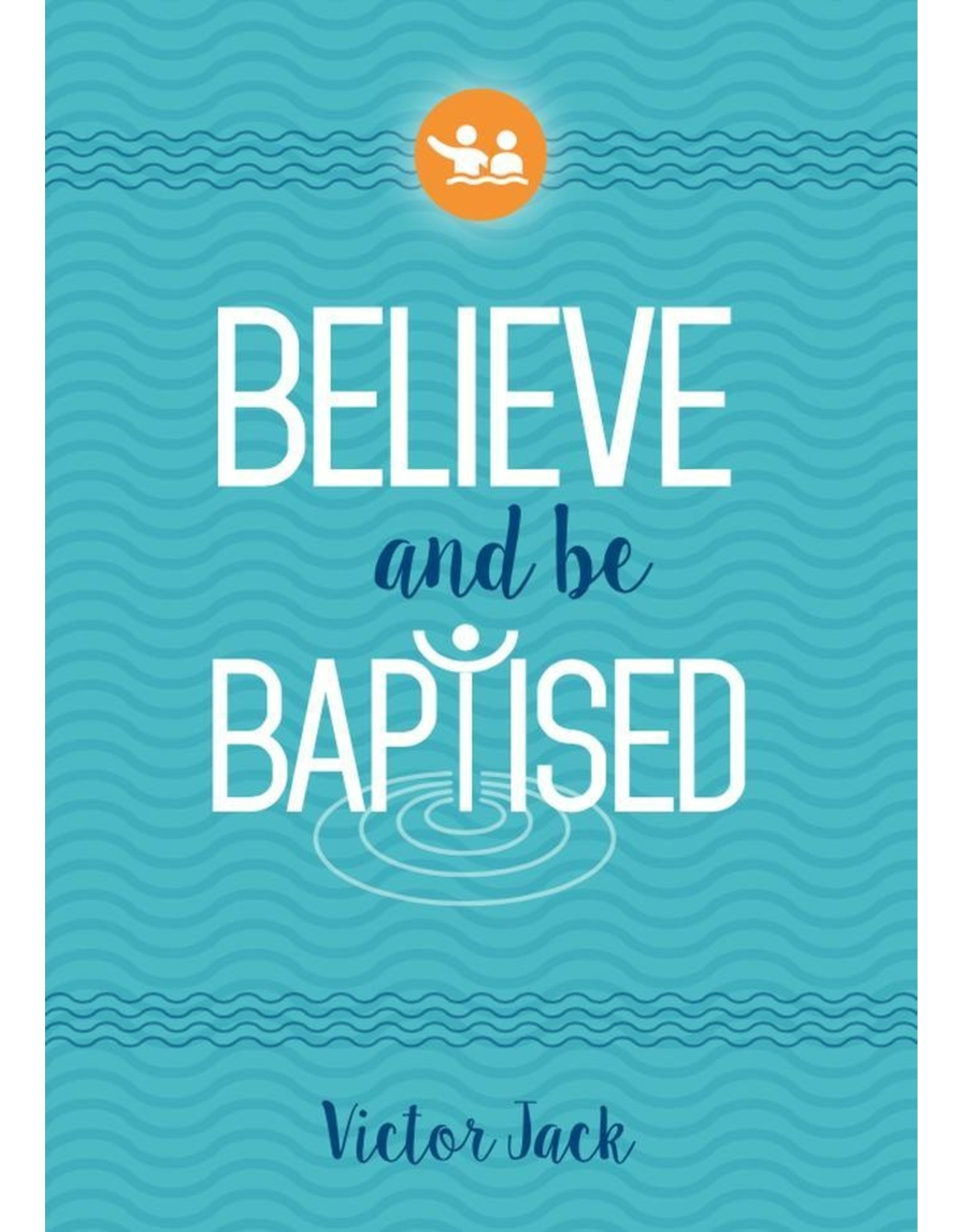 10ofThose / 10 Publishing Believe and Be Baptised