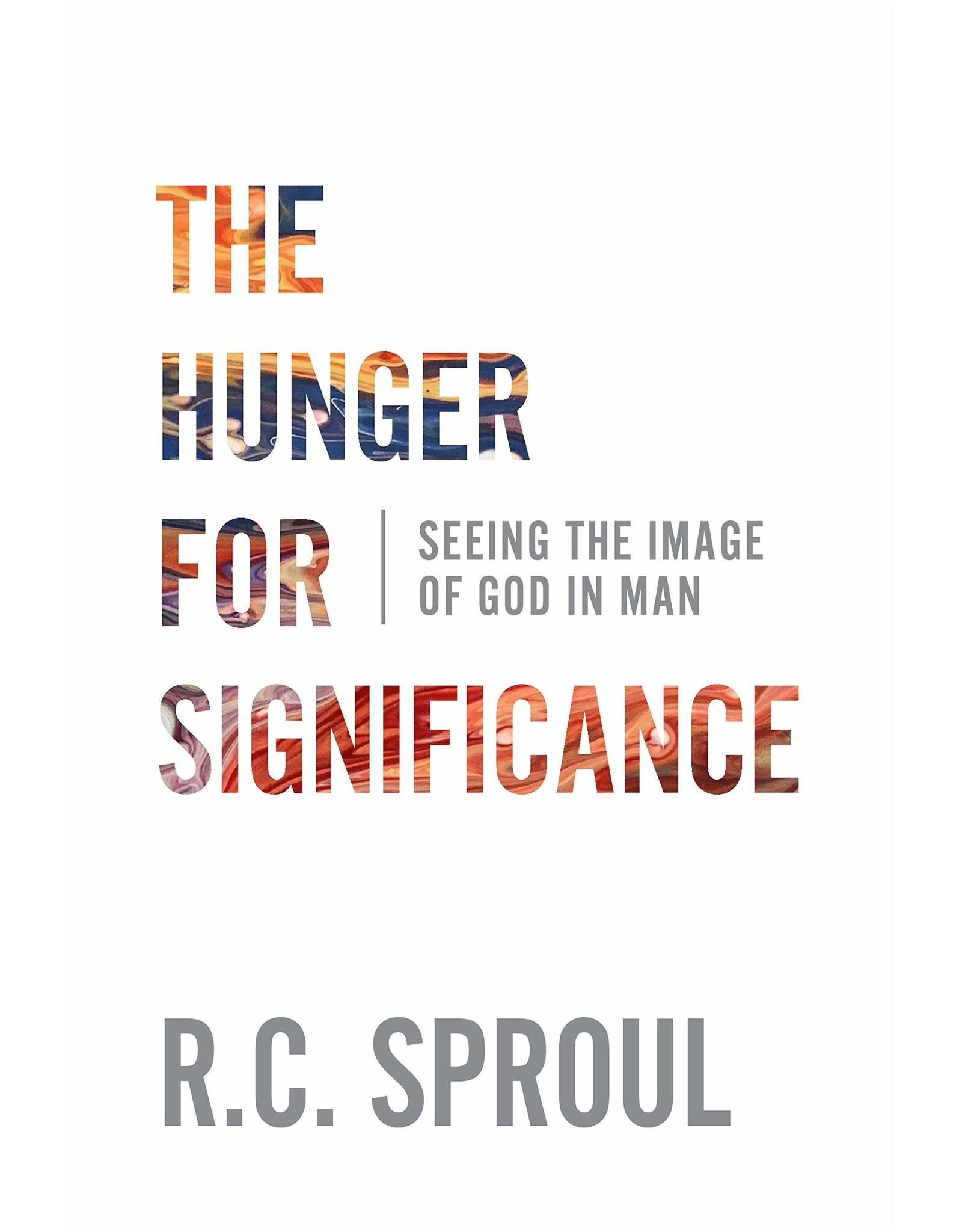 P&R Publishing (Presbyterian and Reformed) The Hunger for Significance: Seeing the Image of God in Man