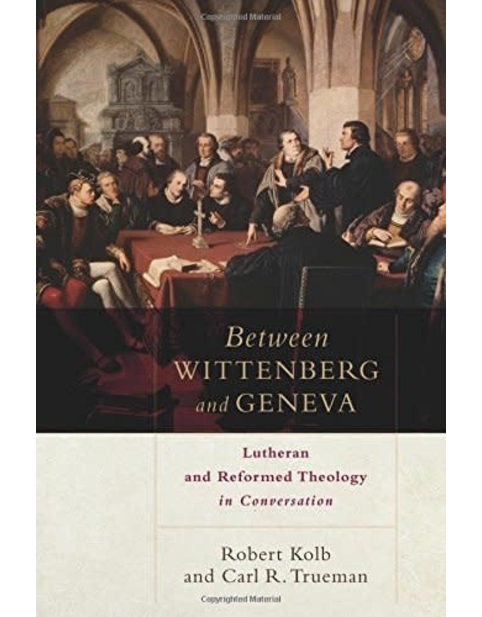 Baker Publishing Group / Bethany Between Wittenberg and Geneva: Lutheran and Reform Theology in Conversation