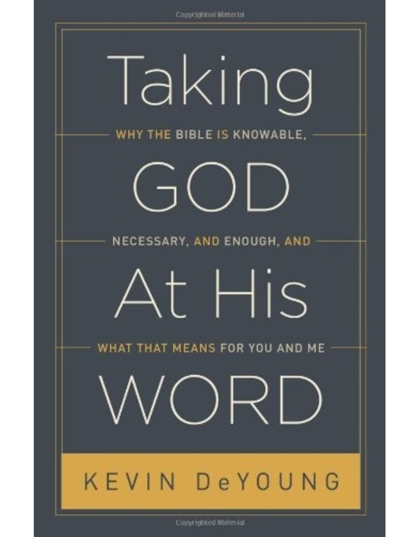 Crossway / Good News Taking God At His Word: Why the bible is Knowable, Necessary, and Enough, and What That Means for You and Me (Hardcover)