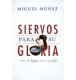 B&H Publishing Siervos para Su gloria: Antes de hacer, tienes que ser (Servants for His glory: Before doing, you have to be)