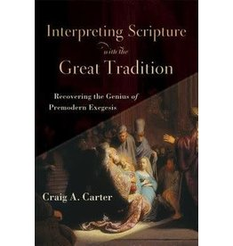 Baker Publishing Group / Bethany Interpreting Scripture with the Great Tradition