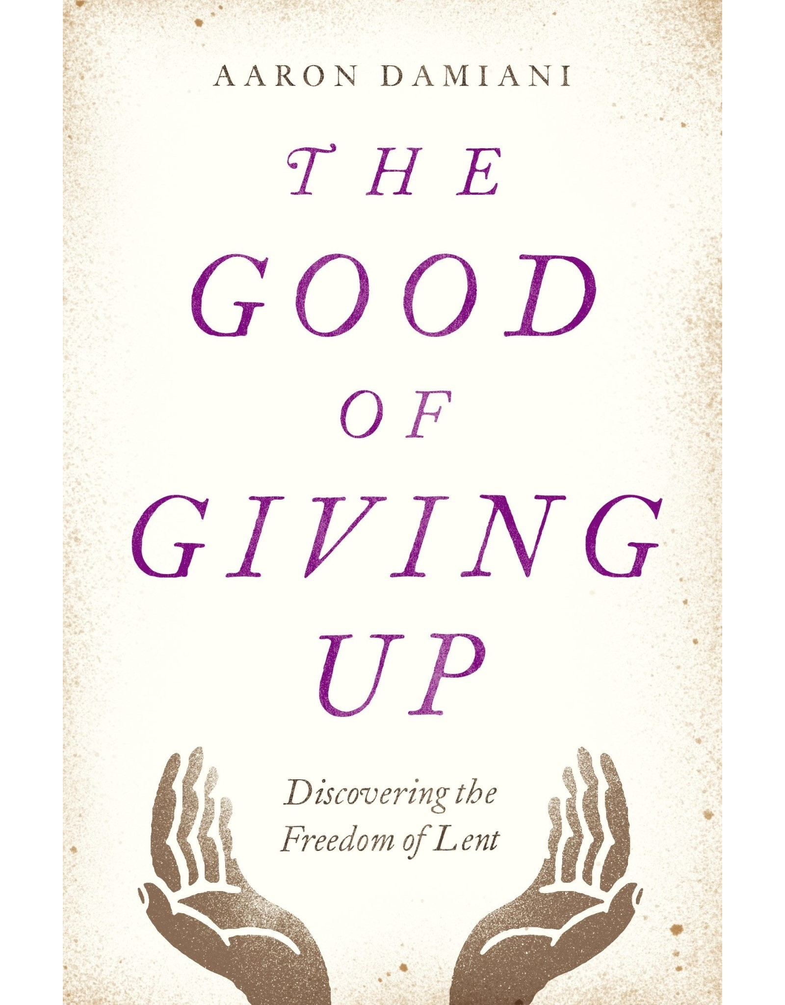 Moody Publishers REV The Good of Giving Up: Discovering the Freedom of Lent