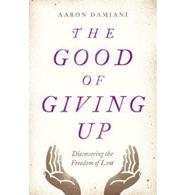 Moody Publishers The Good of Giving Up: Discovering the Freedom of Lent