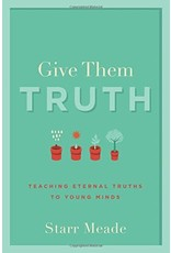 P&R Publishing (Presbyterian and Reformed) Give Them Truth: