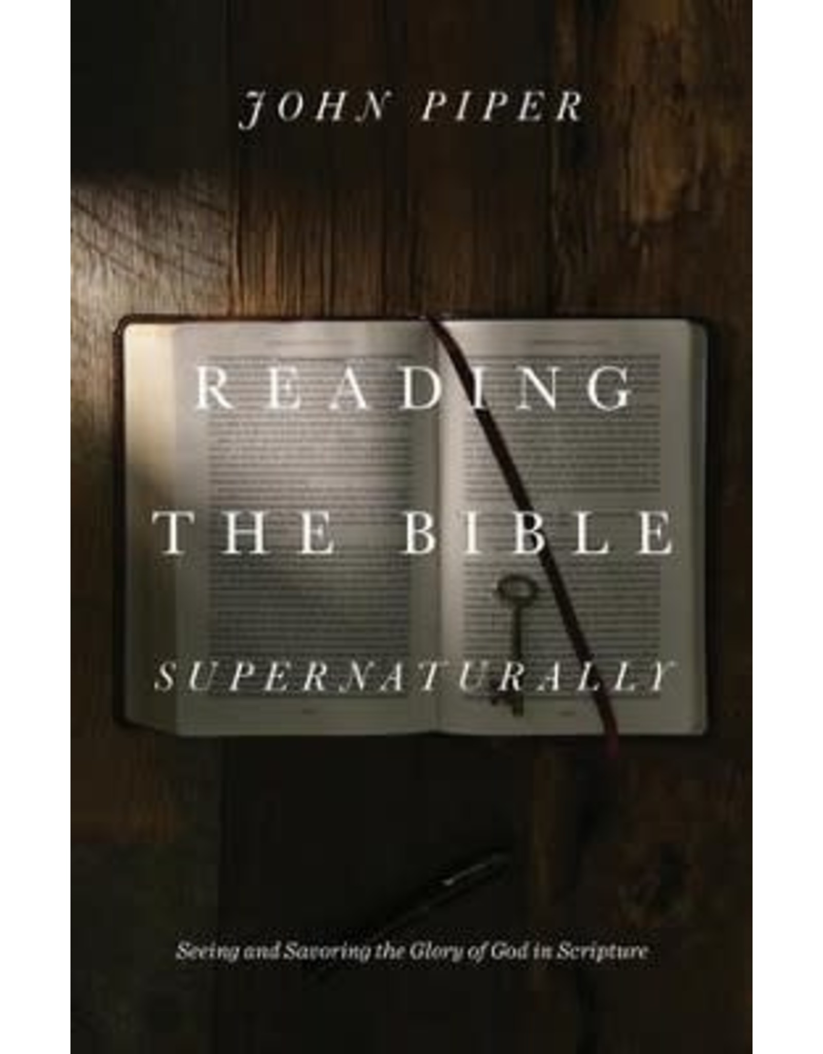 Crossway / Good News Reading the Bible Supernaturally: Seeing and Savor (Hardcover)