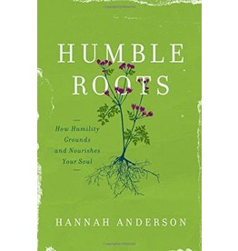 Moody Publishers Humble Roots: How Humility Grounds and Nourishes