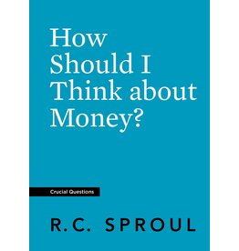 Ligonier / Reformation Trust How Should I Think about Money? (Crucial Questions)