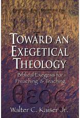 Baker Publishing Group / Bethany Toward an Exegetical Theology: Biblical Exegesis for Preaching & Teaching